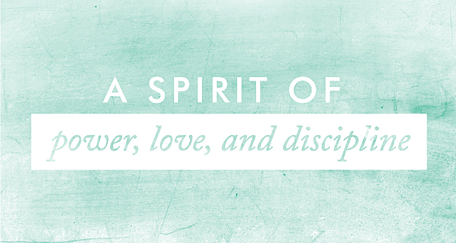 Spirit of Power, Love and Discipline